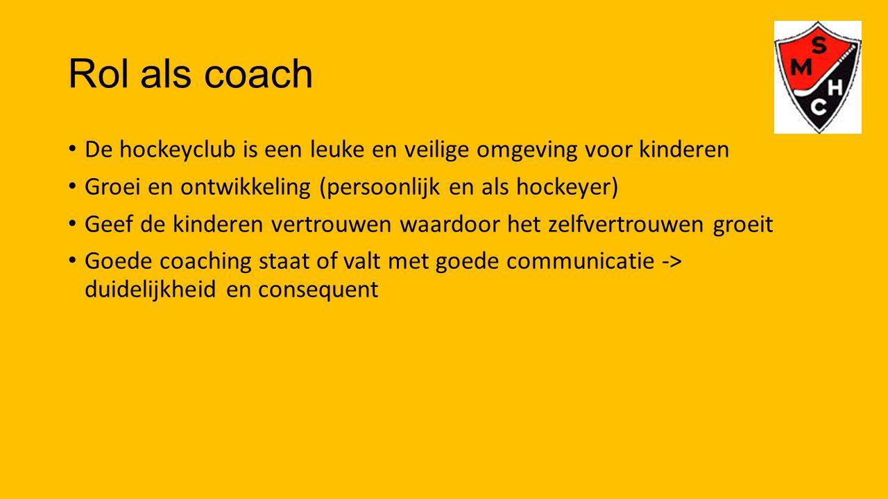 Rol als coach De hockeyclub is een leuke en veilige omgeving voor kinderen Groei en ontwikkeling (persoonlijk en als hockeyer) Geef de kinderen vertro
