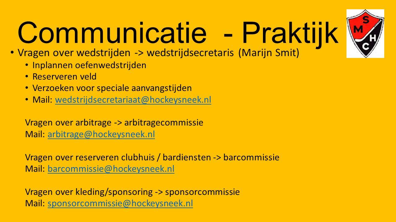 Communicatie - Praktijk Vragen over wedstrijden -> wedstrijdsecretaris (Marijn Smit) Inplannen oefenwedstrijden Reserveren veld Verzoeken voor special
