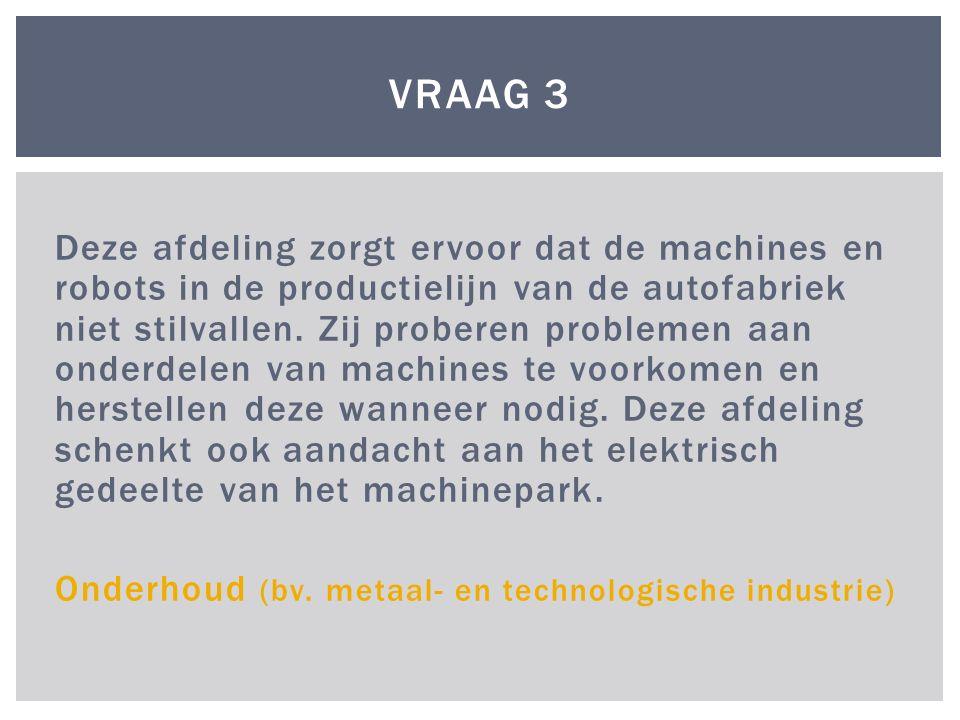 Deze afdeling zorgt ervoor dat de machines en robots in de productielijn van de autofabriek niet stilvallen. Zij proberen problemen aan onderdelen van