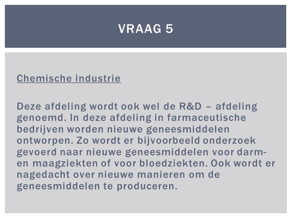 Chemische industrie Deze afdeling wordt ook wel de R&D – afdeling genoemd.