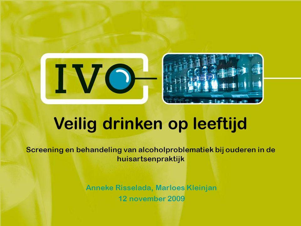 Veilig drinken op leeftijd Screening en behandeling van alcoholproblematiek bij ouderen in de huisartsenpraktijk Anneke Risselada, Marloes Kleinjan 12 november 2009