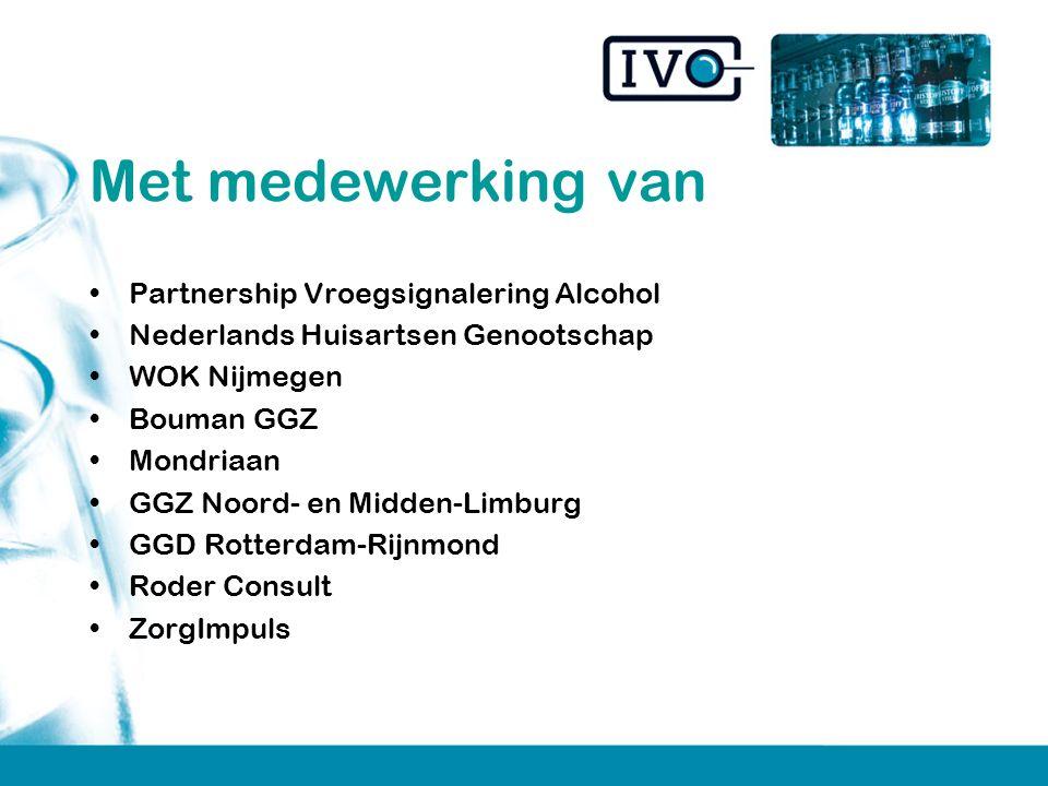 Met medewerking van Partnership Vroegsignalering Alcohol Nederlands Huisartsen Genootschap WOK Nijmegen Bouman GGZ Mondriaan GGZ Noord- en Midden-Limburg GGD Rotterdam-Rijnmond Roder Consult ZorgImpuls