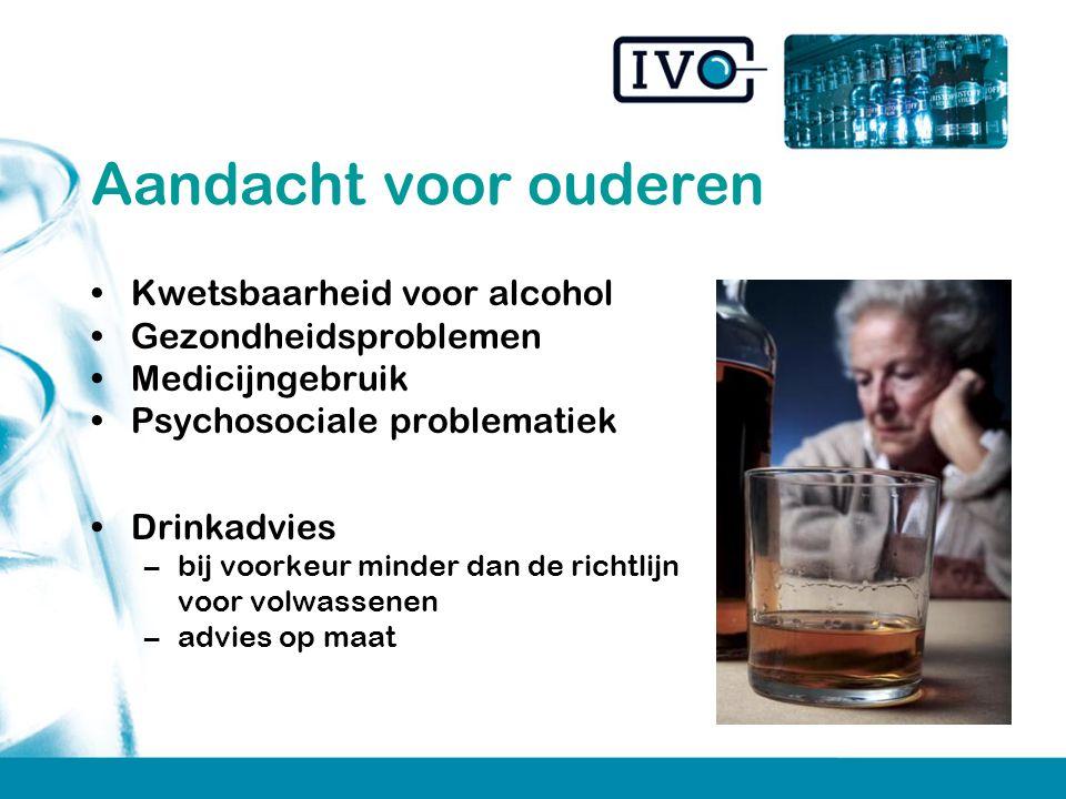 Aandacht voor ouderen Kwetsbaarheid voor alcohol Gezondheidsproblemen Medicijngebruik Psychosociale problematiek Drinkadvies –bij voorkeur minder dan de richtlijn voor volwassenen –advies op maat