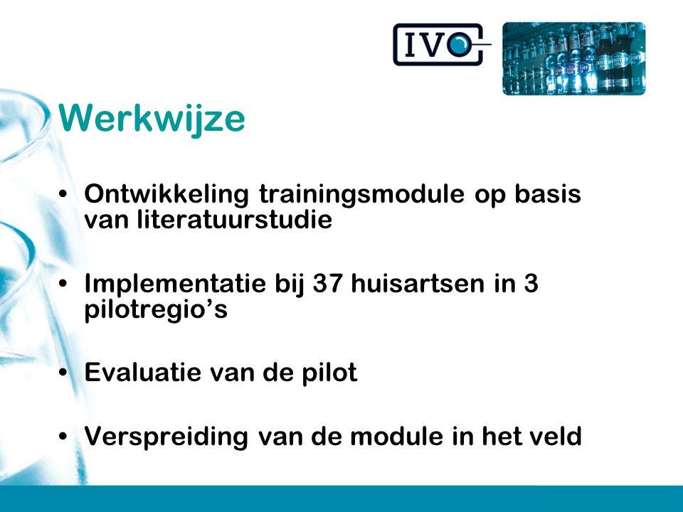 Werkwijze Ontwikkeling trainingsmodule op basis van literatuurstudie Implementatie bij 37 huisartsen in 3 pilotregio's Evaluatie van de pilot Verspreiding van de module in het veld