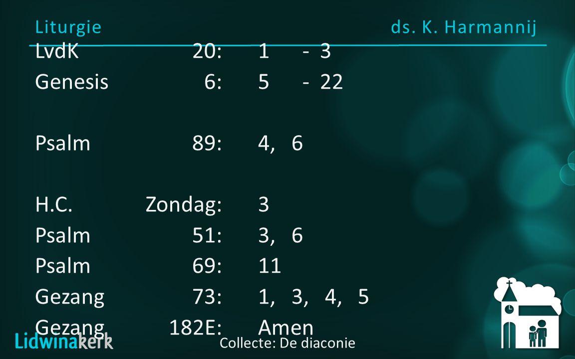 Liturgie ds.K. Harmannij Collecte: De diaconie LvdK20:1- 3 Genesis6:5- 22 Psalm89:4, 6 H.C.