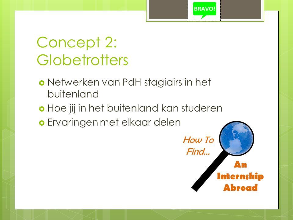Concept 2: Globetrotters  Netwerken van PdH stagiairs in het buitenland  Hoe jij in het buitenland kan studeren  Ervaringen met elkaar delen