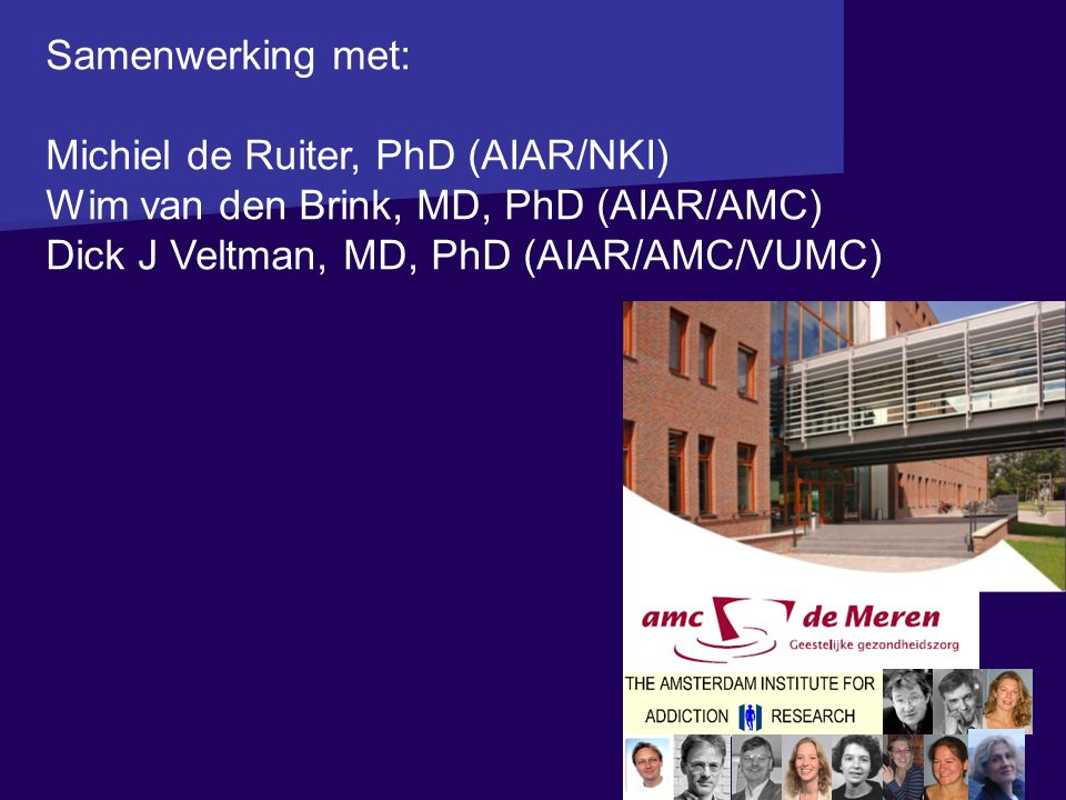 Samenwerking met: Michiel de Ruiter, PhD (AIAR/NKI) Wim van den Brink, MD, PhD (AIAR/AMC) Dick J Veltman, MD, PhD (AIAR/AMC/VUMC)