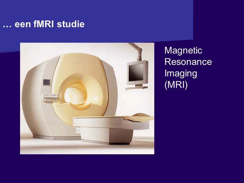 Magnetic Resonance Imaging (MRI) … een fMRI studie