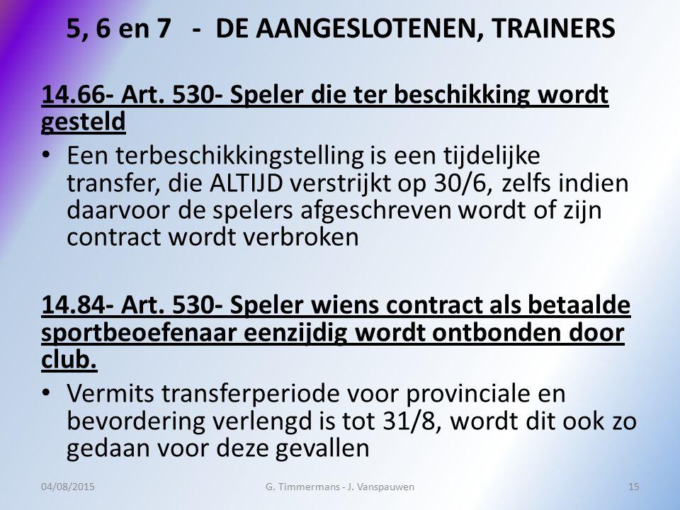 5, 6 en 7 - DE AANGESLOTENEN, TRAINERS 14.66- Art. 530- Speler die ter beschikking wordt gesteld Een terbeschikkingstelling is een tijdelijke transfer