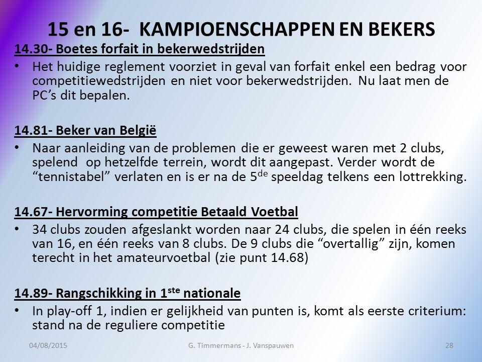 15 en 16- KAMPIOENSCHAPPEN EN BEKERS 14.30- Boetes forfait in bekerwedstrijden Het huidige reglement voorziet in geval van forfait enkel een bedrag vo