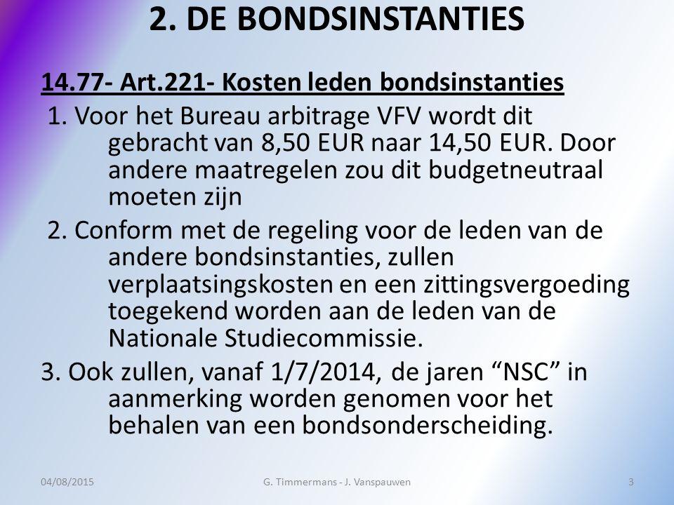 2. DE BONDSINSTANTIES 14.77- Art.221- Kosten leden bondsinstanties 1. Voor het Bureau arbitrage VFV wordt dit gebracht van 8,50 EUR naar 14,50 EUR. Do