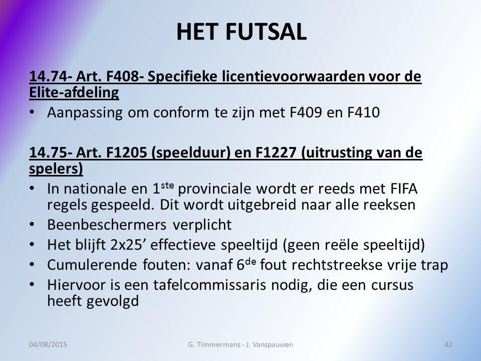 HET FUTSAL 14.74- Art. F408- Specifieke licentievoorwaarden voor de Elite-afdeling Aanpassing om conform te zijn met F409 en F410 14.75- Art. F1205 (s