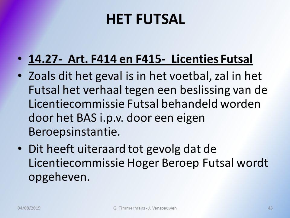 HET FUTSAL 14.27- Art. F414 en F415- Licenties Futsal Zoals dit het geval is in het voetbal, zal in het Futsal het verhaal tegen een beslissing van de