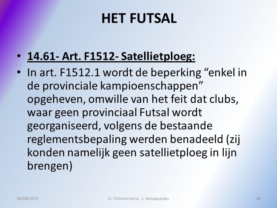 """HET FUTSAL 14.61- Art. F1512- Satellietploeg: In art. F1512.1 wordt de beperking """"enkel in de provinciale kampioenschappen"""" opgeheven, omwille van het"""