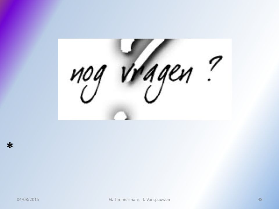 * 04/08/2015G. Timmermans - J. Vanspauwen48