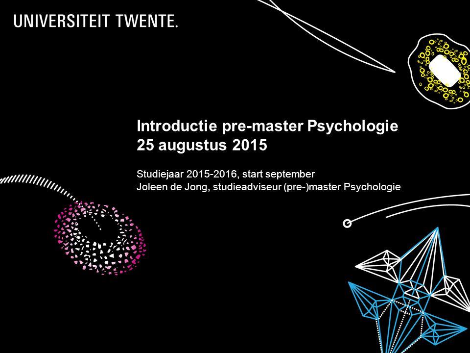 6-9-2015Presentatietitel: aanpassen via Beeld, Koptekst en voettekst 1 Introductie pre-master Psychologie 30 januari 2014 Studiejaar 2013-2014 instroo