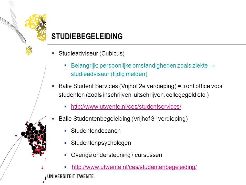 STUDIEBEGELEIDING  Studieadviseur (Cubicus)  Belangrijk: persoonlijke omstandigheden zoals ziekte → studieadviseur (tijdig melden)  Balie Student S