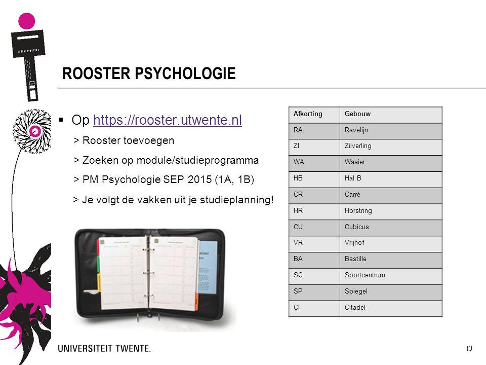 13 ROOSTER PSYCHOLOGIE  Op https://rooster.utwente.nlhttps://rooster.utwente.nl > Rooster toevoegen > Zoeken op module/studieprogramma > PM Psycholog