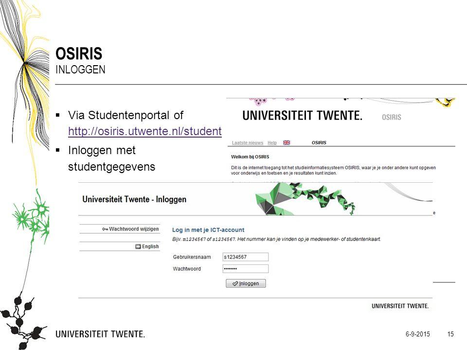  Via Studentenportal of http://osiris.utwente.nl/student http://osiris.utwente.nl/student  Inloggen met studentgegevens OSIRIS INLOGGEN 15 6-9-2015