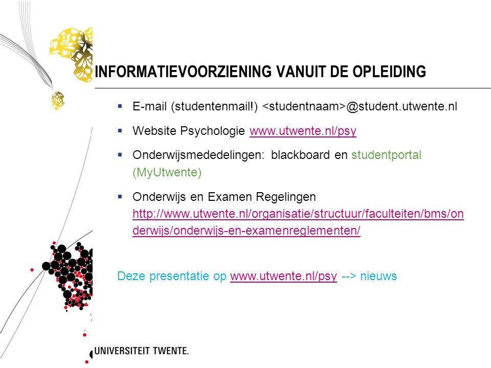 INFORMATIEVOORZIENING VANUIT DE OPLEIDING  E-mail (studentenmail!) @student.utwente.nl  Website Psychologie www.utwente.nl/psywww.utwente.nl/psy  O