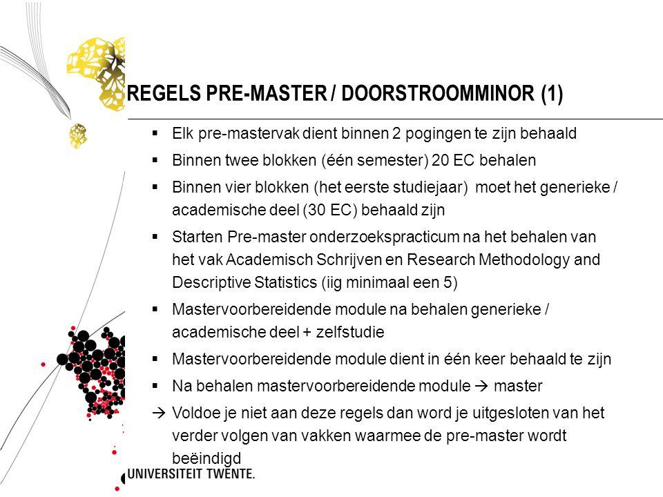 REGELS PRE-MASTER / DOORSTROOMMINOR (1)  Elk pre-mastervak dient binnen 2 pogingen te zijn behaald  Binnen twee blokken (één semester) 20 EC behalen