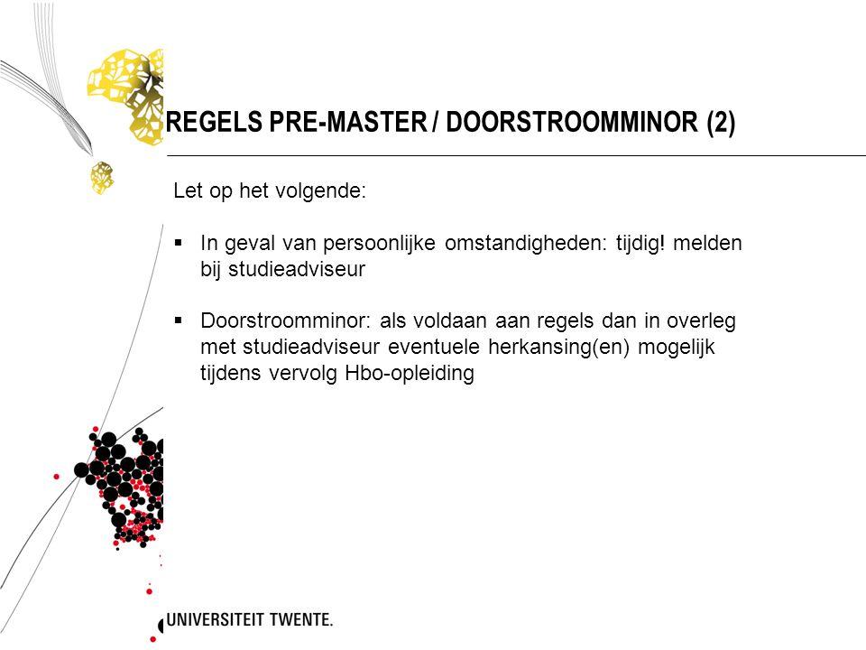 REGELS PRE-MASTER / DOORSTROOMMINOR (2) Let op het volgende:  In geval van persoonlijke omstandigheden: tijdig! melden bij studieadviseur  Doorstroo