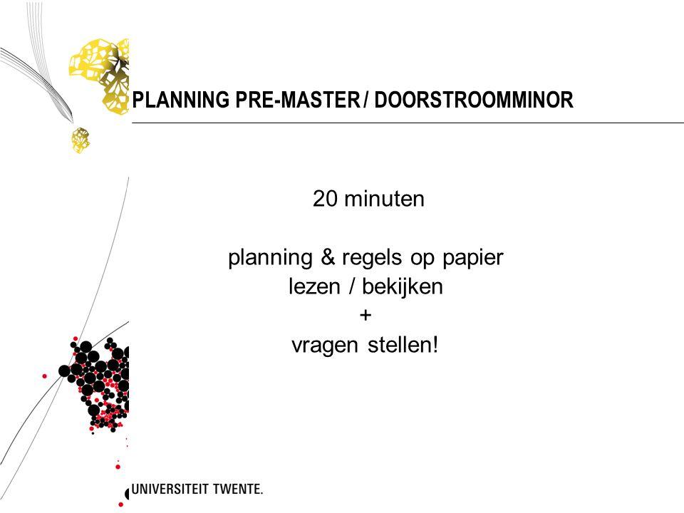 PLANNING PRE-MASTER / DOORSTROOMMINOR 20 minuten planning & regels op papier lezen / bekijken + vragen stellen!