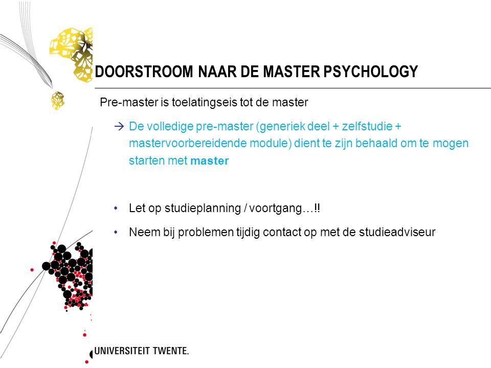 DOORSTROOM NAAR DE MASTER PSYCHOLOGY Pre-master is toelatingseis tot de master  De volledige pre-master (generiek deel + zelfstudie + mastervoorberei
