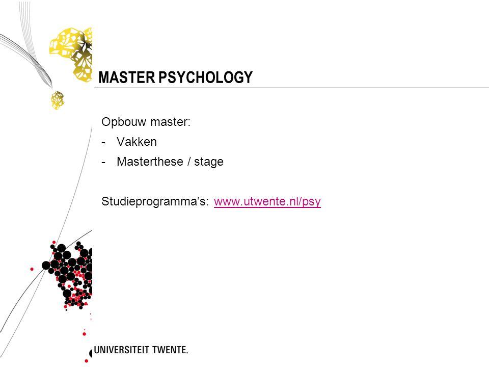 MASTER PSYCHOLOGY Opbouw master: -Vakken -Masterthese / stage Studieprogramma's: www.utwente.nl/psywww.utwente.nl/psy
