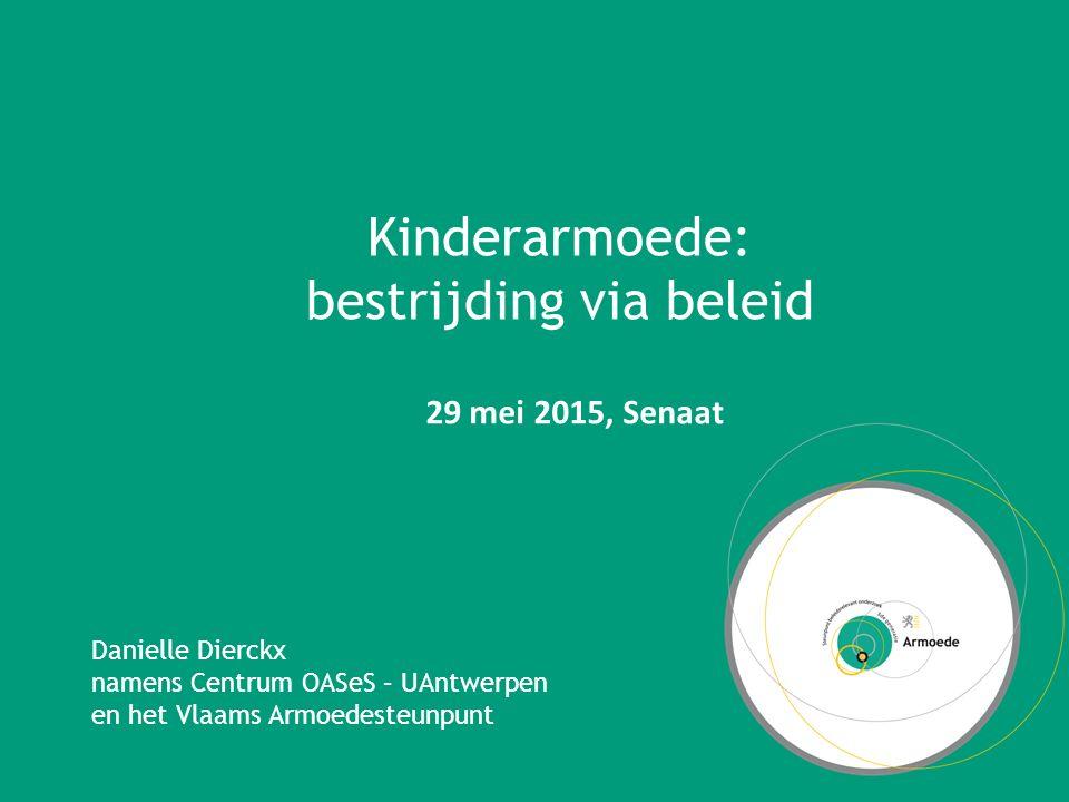 Kinderarmoede: bestrijding via beleid Danielle Dierckx namens Centrum OASeS – UAntwerpen en het Vlaams Armoedesteunpunt 29 mei 2015, Senaat