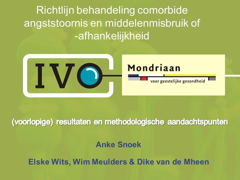 Anke Snoek Elske Wits, Wim Meulders & Dike van de Mheen Richtlijn behandeling comorbide angststoornis en middelenmisbruik of -afhankelijkheid