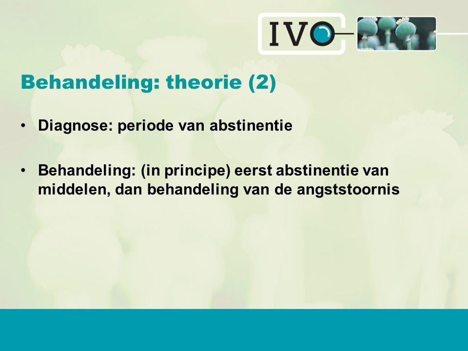 Diagnose: periode van abstinentie Behandeling: (in principe) eerst abstinentie van middelen, dan behandeling van de angststoornis Behandeling: theorie (2)