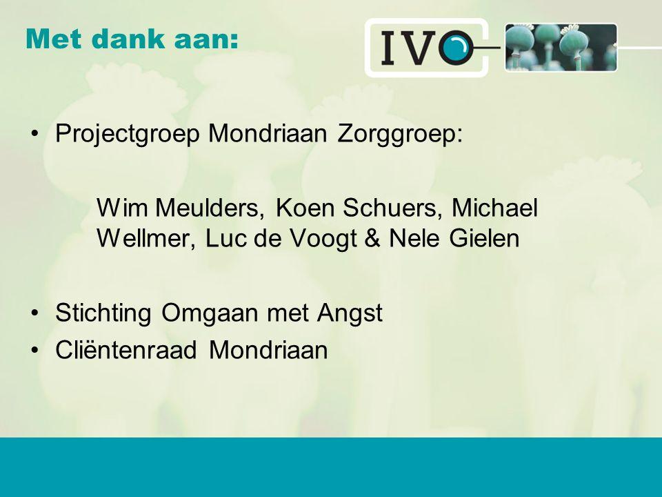Projectgroep Mondriaan Zorggroep: Wim Meulders, Koen Schuers, Michael Wellmer, Luc de Voogt & Nele Gielen Stichting Omgaan met Angst Cliëntenraad Mondriaan Met dank aan: