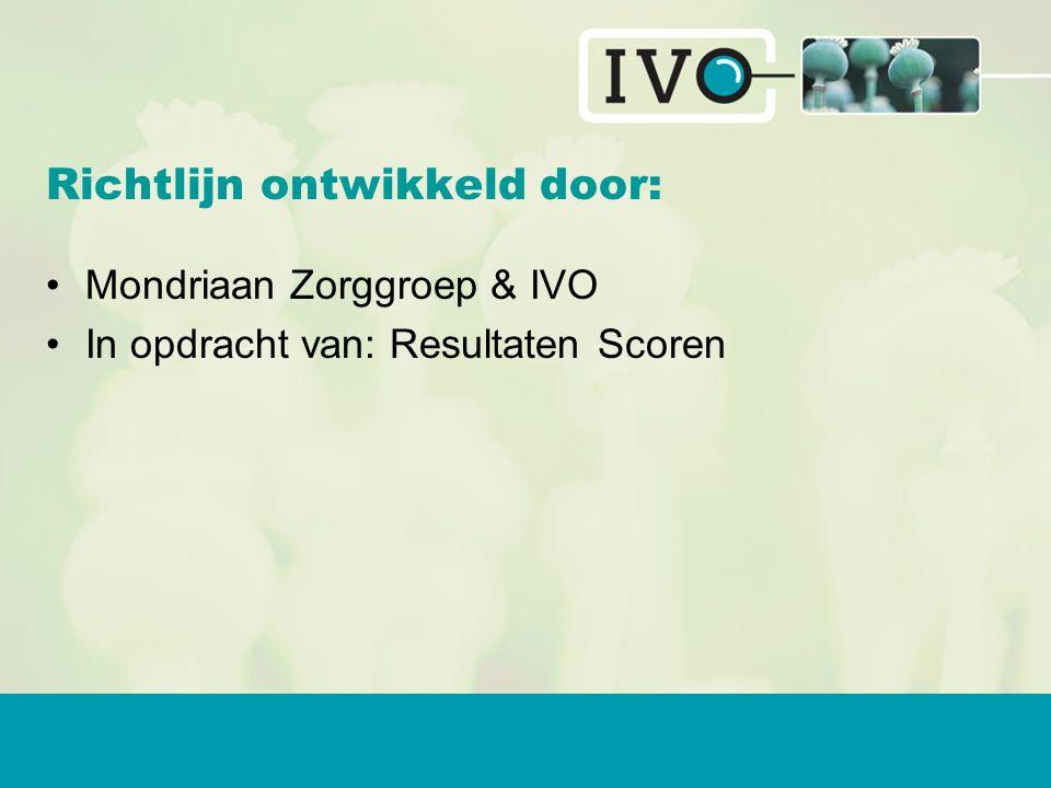 Richtlijn ontwikkeld door: Mondriaan Zorggroep & IVO In opdracht van: Resultaten Scoren