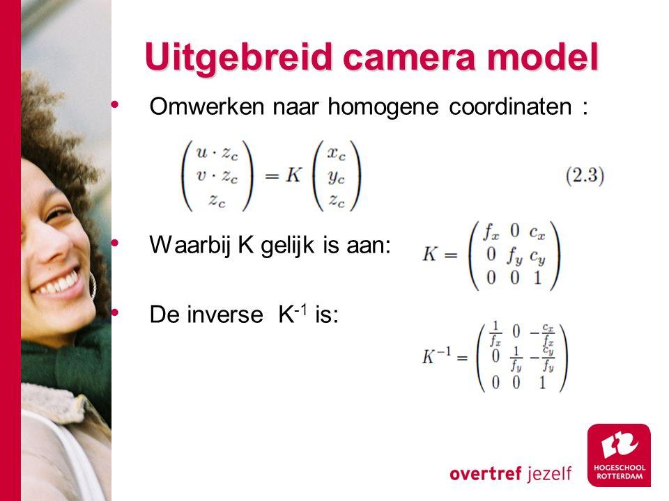 # Uitgebreid camera model Omwerken naar homogene coordinaten : Waarbij K gelijk is aan: De inverse K -1 is: