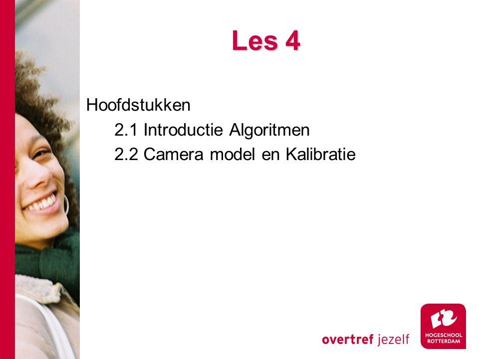 # Les 4 Hoofdstukken 2.1 Introductie Algoritmen 2.2 Camera model en Kalibratie