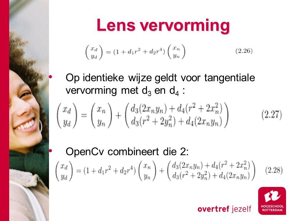 # Lens vervorming Op identieke wijze geldt voor tangentiale vervorming met d 3 en d 4 : OpenCv combineert die 2: