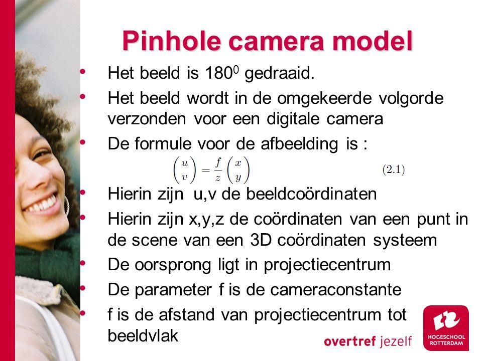 # Pinhole camera model Normaal ligt beeldvlak achter Z ( u,v negatief) Hier is een positieve positie gekozen(zie fig 2.2) z is de afstand van projectiecentrum tot object vlak (scene)