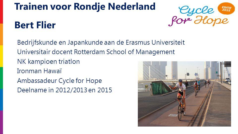 Trainen voor Rondje Nederland Bert Flier Bedrijfskunde en Japankunde aan de Erasmus Universiteit Universitair docent Rotterdam School of Management NK