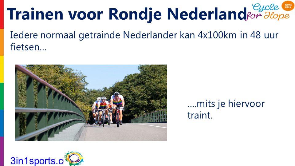 Iedere normaal getrainde Nederlander kan 4x100km in 48 uur fietsen… ….mits je hiervoor traint. 3in1sports.com Trainen voor Rondje Nederland