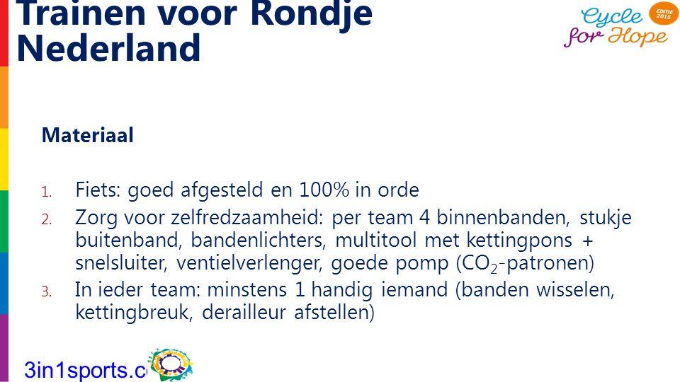 Trainen voor Rondje Nederland Materiaal 1. Fiets: goed afgesteld en 100% in orde 2. Zorg voor zelfredzaamheid: per team 4 binnenbanden, stukje buitenb