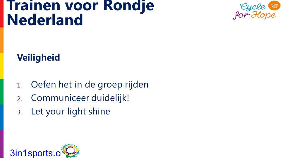 Trainen voor Rondje Nederland Veiligheid 1. Oefen het in de groep rijden 2. Communiceer duidelijk! 3. Let your light shine 3in1sports.com
