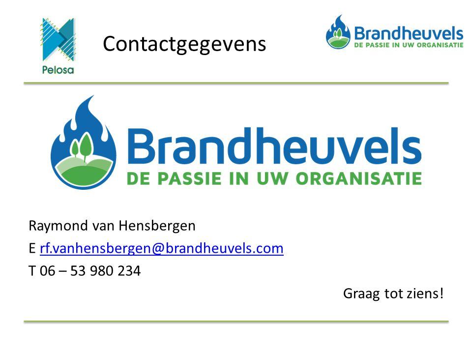 Contactgegevens Raymond van Hensbergen E rf.vanhensbergen@brandheuvels.comrf.vanhensbergen@brandheuvels.com T 06 – 53 980 234 Graag tot ziens!