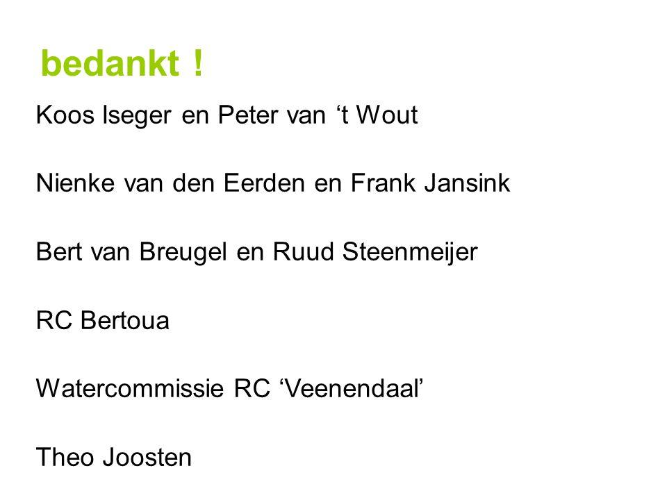 bedankt ! Koos Iseger en Peter van 't Wout Nienke van den Eerden en Frank Jansink Bert van Breugel en Ruud Steenmeijer RC Bertoua Watercommissie RC 'V