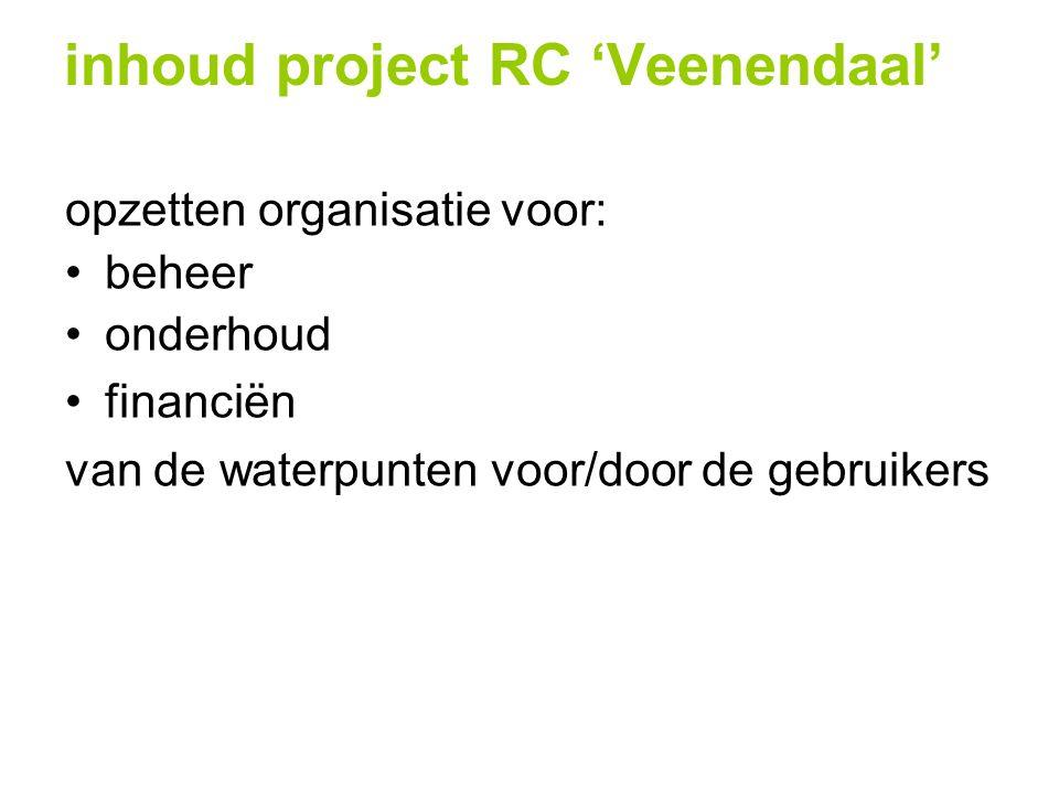 inhoud project RC 'Veenendaal' opzetten organisatie voor: beheer onderhoud financiën van de waterpunten voor/door de gebruikers