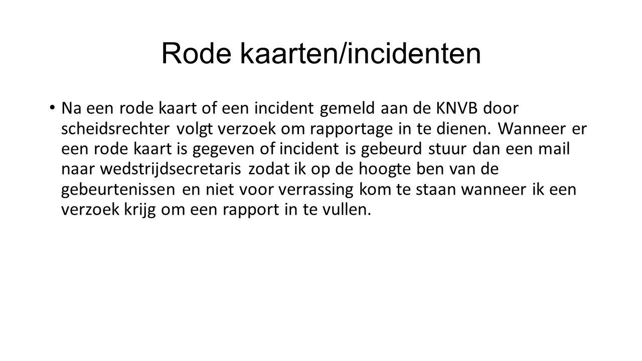 Rode kaarten/incidenten Na een rode kaart of een incident gemeld aan de KNVB door scheidsrechter volgt verzoek om rapportage in te dienen.