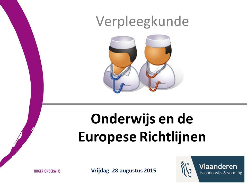 Verpleegkunde Vrijdag 28 augustus 2015 Onderwijs en de Europese Richtlijnen