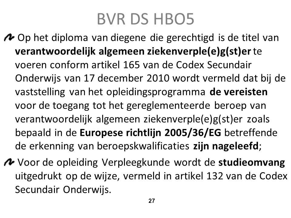 Op het diploma van diegene die gerechtigd is de titel van verantwoordelijk algemeen ziekenverple(e)g(st)er te voeren conform artikel 165 van de Codex Secundair Onderwijs van 17 december 2010 wordt vermeld dat bij de vaststelling van het opleidingsprogramma de vereisten voor de toegang tot het gereglementeerde beroep van verantwoordelijk algemeen ziekenverple(e)g(st)er zoals bepaald in de Europese richtlijn 2005/36/EG betreffende de erkenning van beroepskwalificaties zijn nageleefd; Voor de opleiding Verpleegkunde wordt de studieomvang uitgedrukt op de wijze, vermeld in artikel 132 van de Codex Secundair Onderwijs.