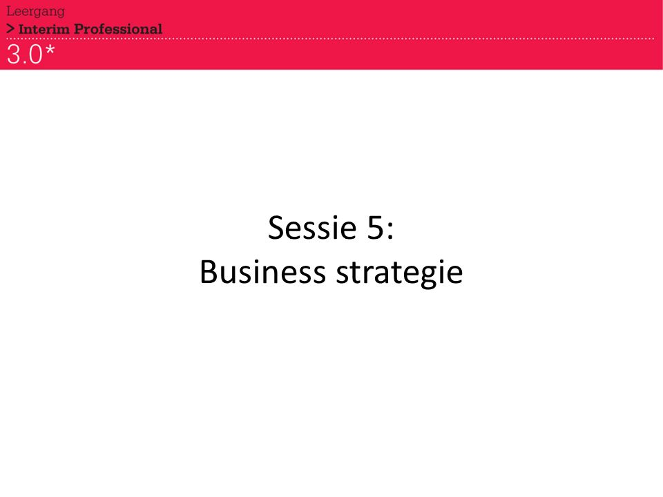 Sessie 5: Business strategie