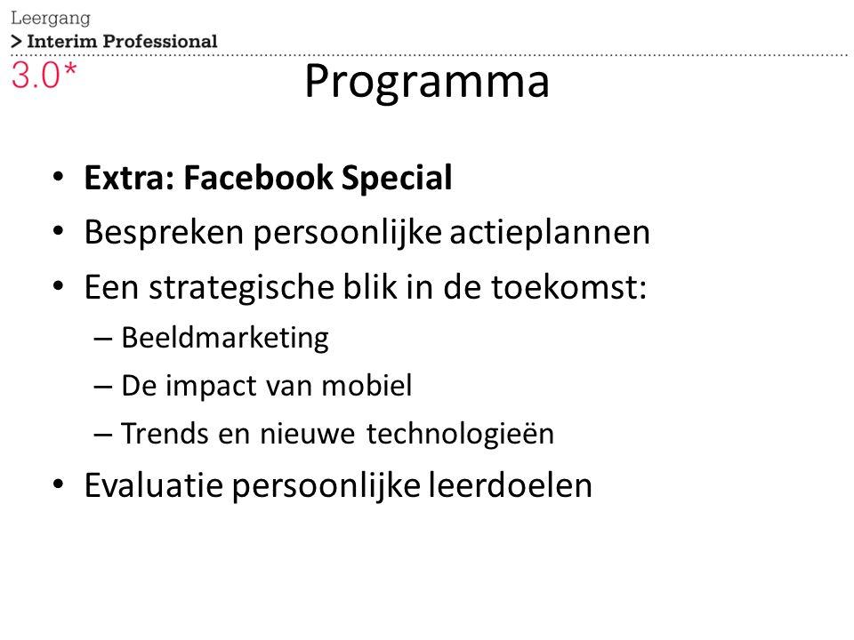 Programma Extra: Facebook Special Bespreken persoonlijke actieplannen Een strategische blik in de toekomst: – Beeldmarketing – De impact van mobiel – Trends en nieuwe technologieën Evaluatie persoonlijke leerdoelen